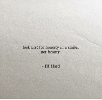 Smile, Honesty, and First: look first for honesty in a smile,  not beauty  - JH Hard