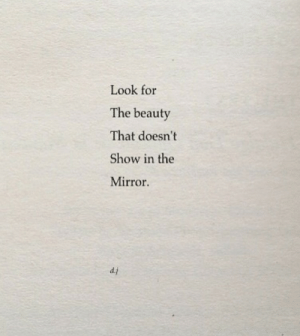 Look For: Look for  The beauty  That doesn't  Show in the  Mirror  d.j