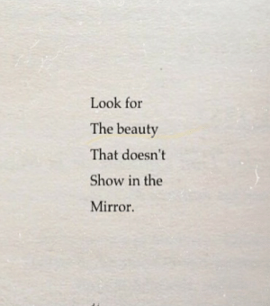 the mirror: Look for  The beauty  That doesn't  Show in the  Mirror