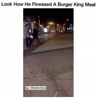 Burger King, Memes, and 🤖: Look How He Finessed A Burger King Meal  ig: a bestvines ⠀ 🌱My Boy Swooped It! 😂