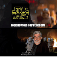 Memes, True, and Old: LOOK HOW OLD YOUVE BECOME  Something far worse  has happened to you Who else thinks this is true? 👀made by yours truly! starwars
