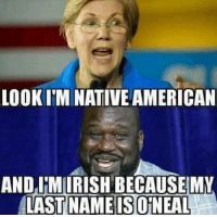 Memes, Native American, and American: LOOK IM NATIVE AMERICAN  AND IMIRISH BECAUSEMY  LAST NAMEISOINEAL