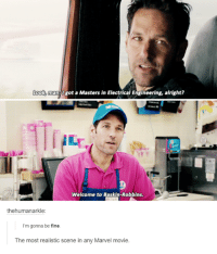 Marvel Tumblr: Look man. got a Masters in Electrical Engineering, alright?  Welcome to Baskin-Robbins.  thehumanarkle:  I'm gonna be fine.  The most realistic scene in any Marvel movie.