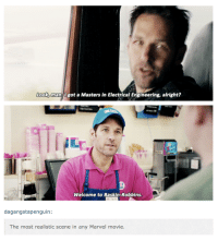 Baskin Robbins, Marvel, and Masters: Look, man Ugot a Masters in Electrical Engineering, alright?  Welcome to Baskin-Robbins  dagangstapenguin:  The most realistic scene in any Marvel movie.