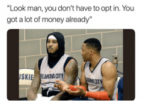 """Money, Nba, and Savage: """"Look man, you don't have to opt in. You  got a lot of money already""""  SKIE KLAHDMA CITY  HOMA CITY Westbrook Savage 😂😭😂😭"""