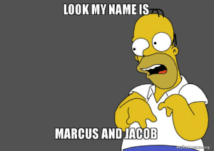 LOOK MY NAME IS MARCUS AND JACOB | Make a Meme: LOOK MY NAME IS  MARCUS AND JACOB  makeameme.org LOOK MY NAME IS MARCUS AND JACOB | Make a Meme