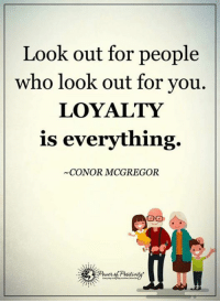 Conor McGregor: Look out for people  who look out for you  LOYALTY  is everything.  CONOR MCGREGOR