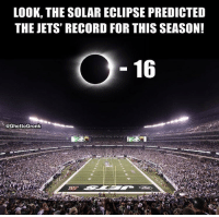 https://t.co/v4Nkoev1oF: LOOK, THE SOLAR ECLIPSE PREDICTED  THE JETS' RECORD FOR THIS SEASON!  16  @GhettoGronk https://t.co/v4Nkoev1oF