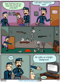 "Wow, Serial, and How: Look what I found in his  Wow chief! How did you  know that he was the  serial killer?  room  DO NOT  ENTER  iolence  AİLS  0  He codes on a bright  background  See?  Dang  PORTUGUESEGEESE.COM  2018 <p>Found on r/ProgrammerHumor, think this could be a high potential template. Thoughts? via /r/MemeEconomy <a href=""https://ift.tt/2HqHjUB"">https://ift.tt/2HqHjUB</a></p>"