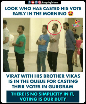 #ViratKohli: LOOK WHO HAS CASTED HIS VOTE  EARLY IN THE MORNING  LAUGHING  VIRAT WITH HIS BROTHER VIKAS  IS IN THE QUEUE FOR CASTING  THEIR VOTES IN GURGRAM  THERE IS NO SIMPLICITY IN IT  VOTING IS OUR DUTY #ViratKohli