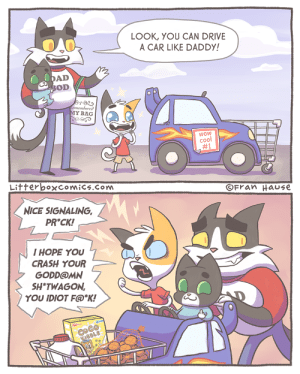 Cats, Wow, and Cool: LOOK, YOU CAN DRIVE  A CAR LIKE DADDY!  AD  ememberco  membered  Y BAG  Wow  cool  #1  Fran Hause  LifferboxcOmiCs.com  NICE SIGNALING,  PR CK!  I HOPE YOU  CRASH YOUR  GODD@MN  SH*TWAGON,  YOU IDIOT F@*K! Copy Cats