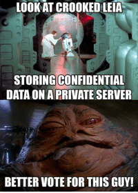Memes, 🤖, and Private: LOOKAT CROOKEDLEIA  STORING CONFIDENTIAL  RDATAON A PRIVATE SERVER  BETTER VOTE FOR THIS GUY!