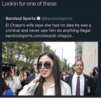 Funny, Saw, and Sports: Lookin for one of these  Barstool Sports @barstoolsports  El Chapo's wife says she had no idea he was a  criminal and never saw him do anything illegal  barstoolsports.com/iowa/el-chapos... She holds it down