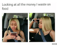 Dank, 🤖, and memes.com: Looking at all the money l waste on  food  memes com I have a serious problem.