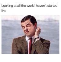 Work, All The, and Looking: Looking at all the work i haven't started