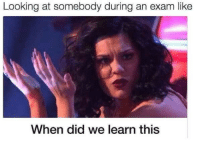 Looking, Did, and This: Looking at somebody during an exam like  When did we learn this