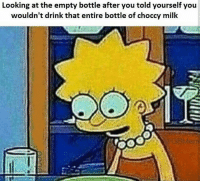 Memes, Regret, and 🤖: Looking at the empty bottle after you told vourself you  wouldn't drink that entire bottle of choccy milk Don't drink it too quick, you'll regret it💀