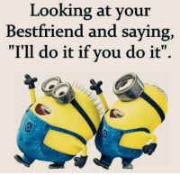 """Like Minions? come check out our page! we have funny minions galore,plus minions do enjoy the dark side so we have plenty of #MinionRebels: Looking at your  Best friend and saying,  """"I'll do it if you do it Like Minions? come check out our page! we have funny minions galore,plus minions do enjoy the dark side so we have plenty of #MinionRebels"""