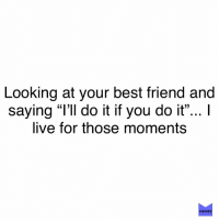 "Best Friend, Memes, and Best: Looking at your best friend and  saying ""l'Il do it if you do it""... I  live for those moments  (L13  MEMES Who's your ride or die? memesapp"