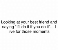 """Tag this best friend lol: Looking at your best friend and  saying """"l'll do it if you do it""""..I  live for those moments Tag this best friend lol"""