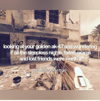 Disappointed, Memes, and Being Proud: looking at your goldenak 47and wondering  if allthe sleepless nig  failed  an  lost friends wereworth Don't know if I should be proud or disappointed