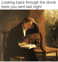 Drunk: Looking back through the drunk  texts you sent last night