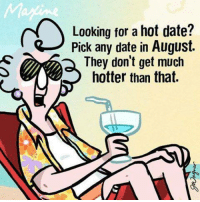 Hot Date: Looking for a hot date?  Pick any date in August.  They don't get much  hotter than that.