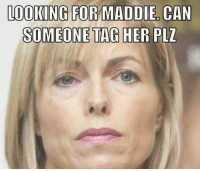 Lel: LOOKING FOR MADDIE CAN  SOMEONE TAG HER PLZ Lel