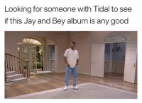 Y'all wrong for this 😂🤦♂️ https://t.co/qPSTM7wanA: Looking for someone with Tidal to see  if this Jay and Bey album is any good  Il  ngfaceta Y'all wrong for this 😂🤦♂️ https://t.co/qPSTM7wanA