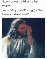 """@ladbible is great: *Looking over the bill at the last  supper*  Jesus: """"Why would?"""" - (sigh) - """"Who  the fuck ordered wine?"""" @ladbible is great"""