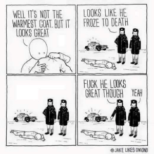 Yeah, Death, and Fuck: LOOKS LIKE HE  FROZE TO DEATH  WELL IT'S NOT THE  WARMEST COAT. BUT IT  LOOKS GREAT  FUCK HE LOKS  GREAT THOUGH YEAH  @JAKE LIKES ONIONS