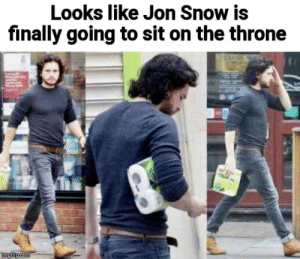 I dont want shit.: Looks like Jon Snow is  finally going to sit on the throne  imgflip com I dont want shit.