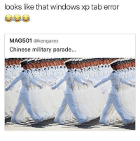 Dank, Windows, and Chinese: looks like that windows Xp tab error  MAG501  @kengarex  Chinese military parade. • Follow my other accounts @quornhubv2 and @irepostshittymemes •
