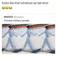 Funny, Lmao, and Memes: looks like that windows xp tab error  MAG501  @kengarex  Chinese military parade... THIS IS SO FUNNY BC ITS ACCURATE LMAO