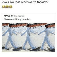 Memes, Windows, and Chinese: looks like that windows xp tab error  MAG501  @kengarex  Chinese military parade... fr 😂