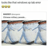 Memes, Windows, and Chinese: looks like that windows xp tab error  MAG501  @kengarex  Chinese military parade... Their heights are all so similar