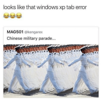 Memes, Windows, and Chinese: looks like that windows xp tab error  MAG501  @kengarex  Chinese military parade Who did this 😂🤣 https://t.co/7sSbzLBFv8