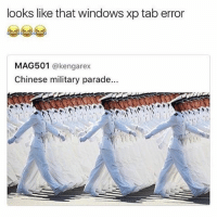 Memes, Chinese, and Military: looks like that windowsxp tab error  MAG501  @kengarex  Chinese military parade... 😂💀 It Does