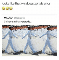 Memes, Windows, and Chinese: looks like that windowsxp tab error  MAG501  @kengarex  Chinese military parade... *ear rape windows sound*