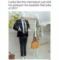 "Dad, Memes, and Mannequin: Looks like this mannequin just told  his girlequin the baddest Dad joke  of 2017  SHE ""...so I said rectum? Darn near killed him! Ha ha ha ha"""