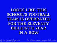 """Facebook, Football, and Sports: LOOKS LIKE THIS  SCHOOL'S FOOTBALL  TEAM IS OVERRATED  FOR THE ELEVENTY  BILLIONTH YEAR  IN A ROW  @JeopardySports facebook.com/JeopardySports """"What is: the University of Notre Dame?"""" #JeopardySports #CFBPlayoff https://t.co/aNUvuosDJi"""