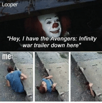 "(Reilly Johnson): Looper  ""Hey, I have the Avengers: Infinity  war trailer down here""  me (Reilly Johnson)"