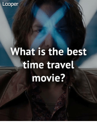 Mac You Know the Best Thing About Time-Travel Movies? They