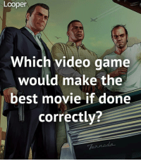 Halo, Memes, and Mario: Looper  Which video game  would make the  best movie if done  correctly? 🎮🕹🎥 nerd geek videogames nintendo sega retro gaming mortalkombat streetfighter gta grandtheftauto elderscrolls zelda mario halo callofduty overwatch marvel avengers ironman captainamerica spiderman dc batman superman wonderwoman anime starwars destiny borderlands