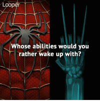 Friends, Memes, and News: Looper  Whose abilities would you  rather wake up with Follow our friends at 👉 @LooperHQ! 👈 They have some of the funniest superhero, sci-fi, and horror posts! 🎬 🎥 Looper also has you covered with breaking entertainment news and hilarious videos. @LooperHQ @LooperHQ @LooperHQ @LooperHQ @LooperHQ marvel marvelcomics marveluniverse wendymarvell marvelcinematicuniverse MarvelLegends marvelshots marvelous marvelstudios Marvelmovies marvelart CaptainMarvel marvelcosplay marvelheroes MarvelComic LegoMarvel Marvelfan marvellous marvelvsdc marvell MarvelNow marvelrp wendymarvel marveloushawaii marveltoys marvelcivilwar marvelnation marvels marvelselect marvelhero