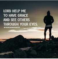 🙏🙏: LORD HELP ME  TO HAVE GRACE  AND SEE OTHERS  THROUGH YOUR EYES.  OTHEMESSENGERQUOTES 🙏🙏