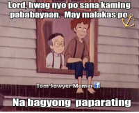 Meme, Memes, and Toms: Lord, huwag nyo po sana kaming  pababayaan. May malakas po  Tom Sawyer Memes  f  Nabagyong paparating Be safe everyone 🙏 . - Kuya Tom - . Sana mai-share nyo rin :)