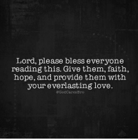 Love, Memes, and Nope: Lord, please bless ever yone  reading this. Give them, faith,  nope, and provide tnem with  your everlasting love.  @GodCaresBro