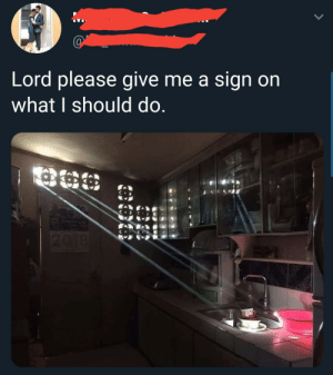 meirl: Lord please give me a sign on  what I should do meirl