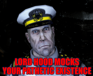 You mind telling me what the f*** you're doing on that ship?: LORDHOOD MOCKS  YOUR PATHETIC ENISTENCE You mind telling me what the f*** you're doing on that ship?